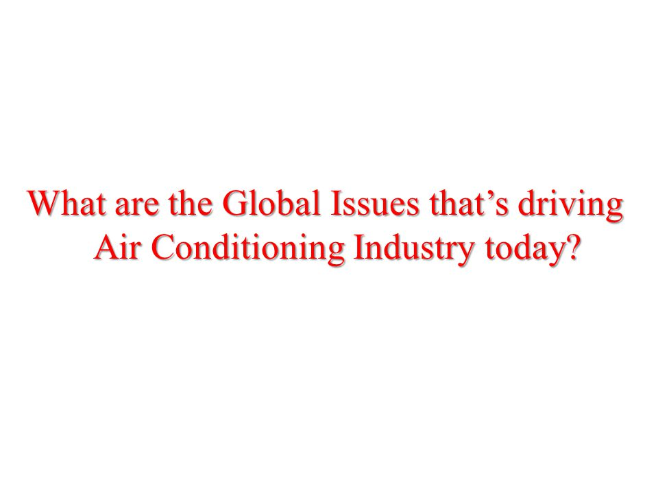What are the Global Issues that's driving Air Conditioning Industry today?