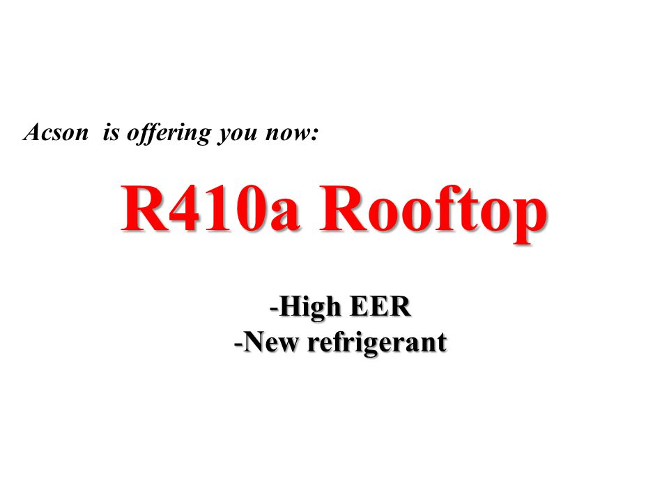 R410a Rooftop -High EER -New refrigerant Acson is offering you now: