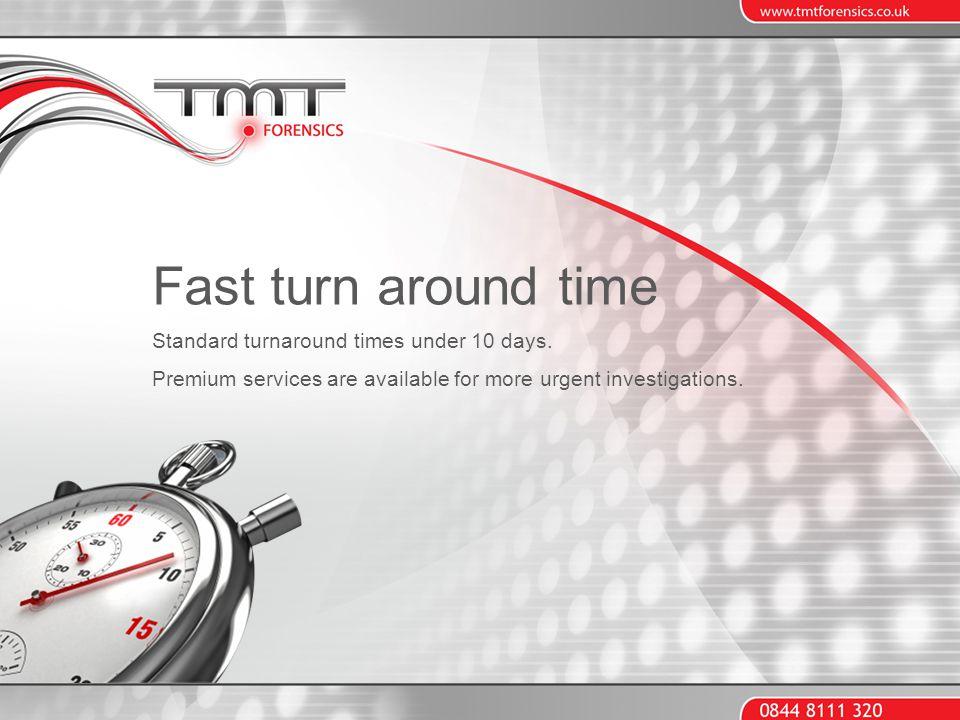 Fast turn around time Standard turnaround times under 10 days.