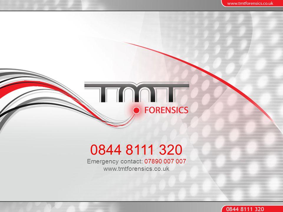 0844 8111 320 Emergency contact: 07890 007 007 www.tmtforensics.co.uk