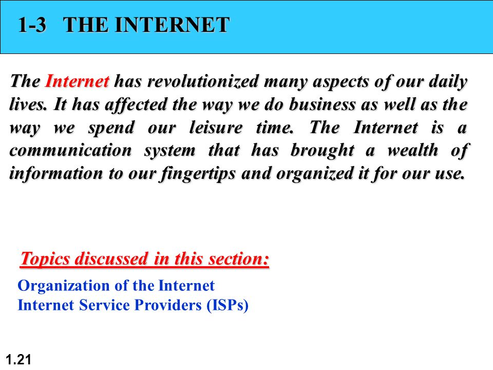 1.21 1-3 THE INTERNET The Internet has revolutionized many aspects of our daily lives.
