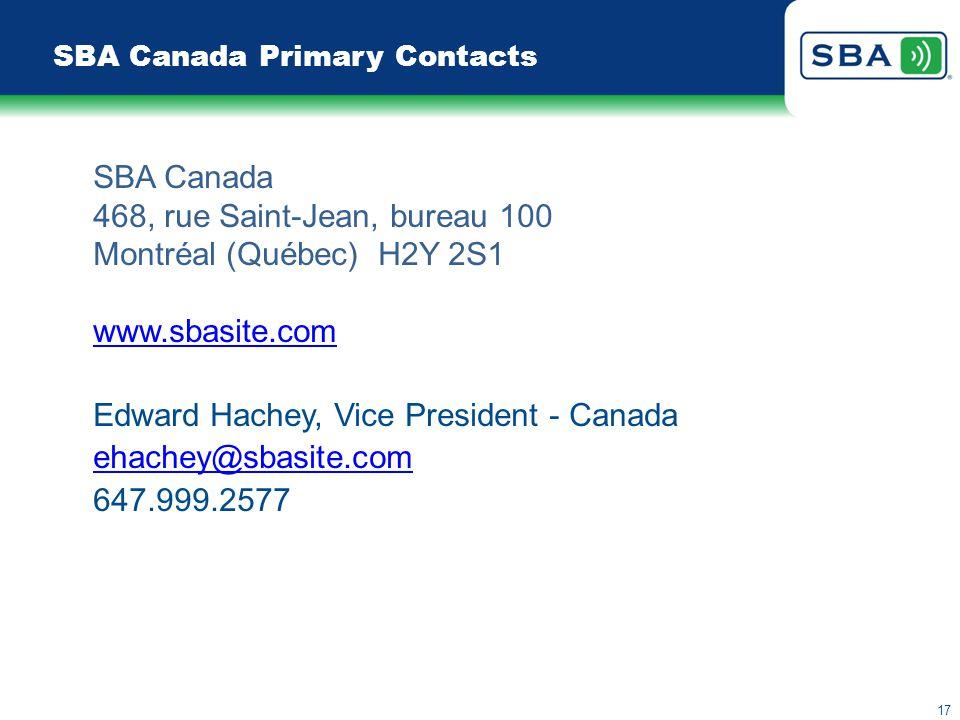 17 SBA Canada Primary Contacts SBA Canada 468, rue Saint-Jean, bureau 100 Montréal (Québec) H2Y 2S1 www.sbasite.com Edward Hachey, Vice President - Canada ehachey@sbasite.com 647.999.2577