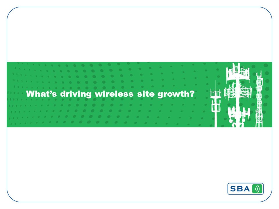6 NEEDS – Evolving Consumer Data Demands 1.New wireless devices – Smartphones, Tablets, Connected Cars, Smart Homes.
