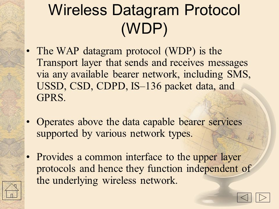Wireless Transport Layer Security (WTLS) Based on industry-standard Transport Layer Security (TLS) protocol Optimized for use over narrow-band communi