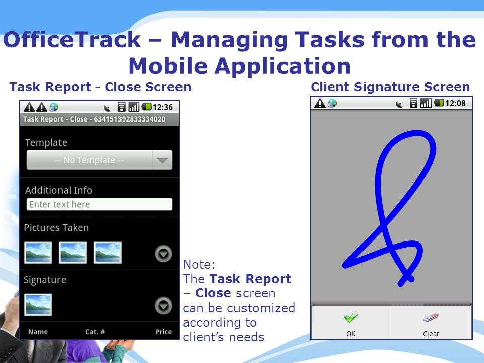 OfficeTrack – Managing Tasks from the Mobile Application Client Signature ScreenTask Report - Close Screen Note: The Task Report – Close screen can be customized according to client's needs