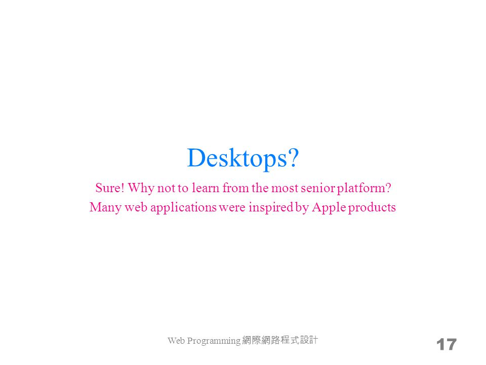 Desktops. 17 Sure. Why not to learn from the most senior platform.