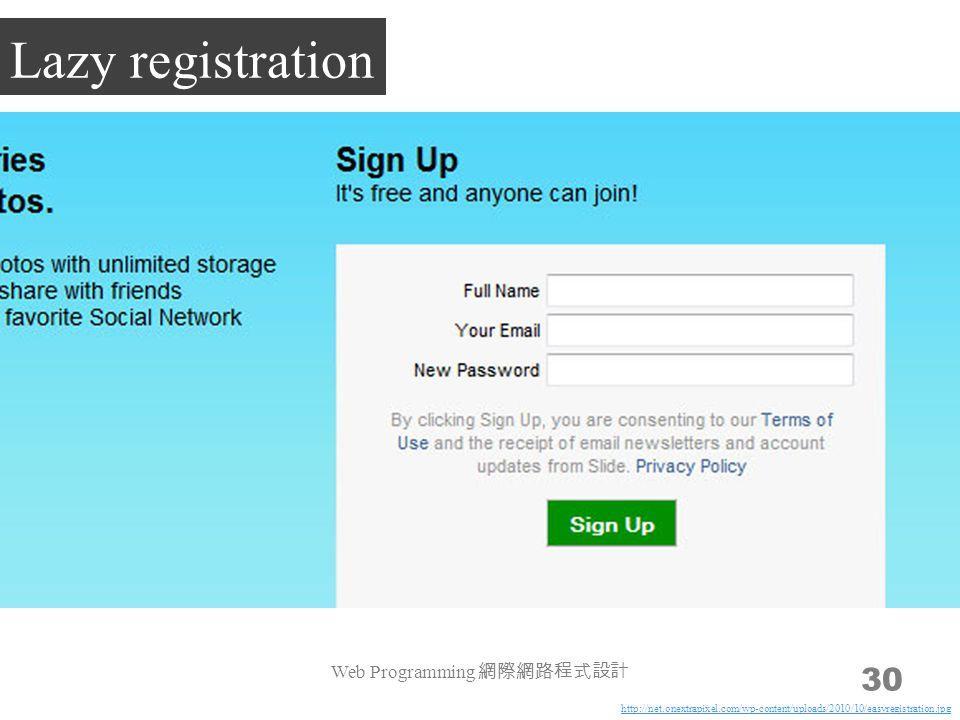 Web Programming 網際網路程式設計 30 Lazy registration