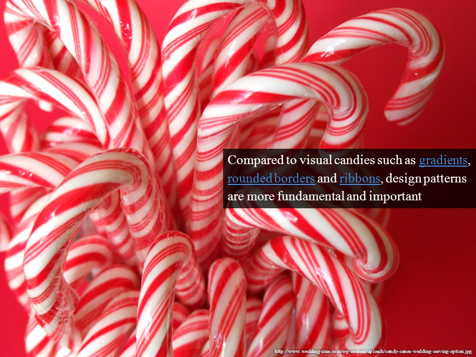 Compared to visual candies such as gradients, rounded borders and ribbons, design patterns are more fundamental and importantgradients rounded bordersribbons