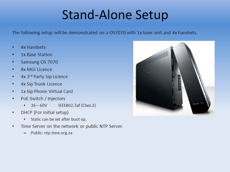 Stand-Alone Setup The following setup will be demonstrated on a OS7070 with 1x base unit and 4x handsets. 4x Handsets 1x Base Station Samsung OS 7070