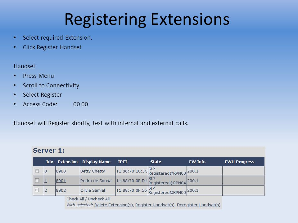 Registering Extensions Select required Extension. Click Register Handset Handset Press Menu Scroll to Connectivity Select Register Access Code:00 00 H