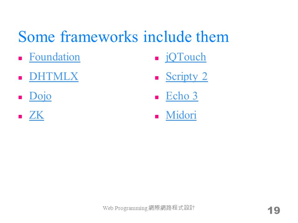 Web Programming 網際網路程式設計 19 Some frameworks include them Foundation DHTMLX Dojo ZK jQTouch Scripty 2 Echo 3 Midori