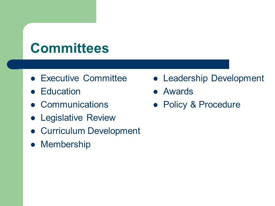 Committees Executive Committee Education Communications Legislative Review Curriculum Development Membership Leadership Development Awards Policy & Procedure