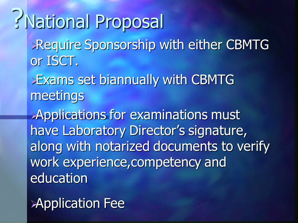 National Proposal  Require Sponsorship with either CBMTG or ISCT.