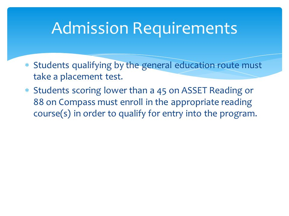  Students qualifying by the general education route must take a placement test.
