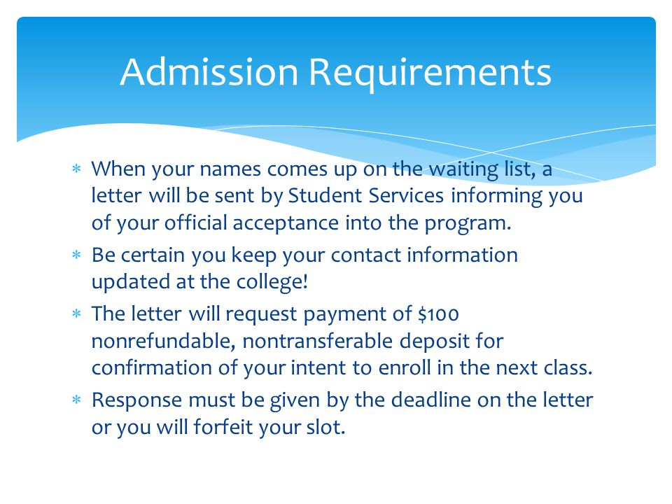  When your names comes up on the waiting list, a letter will be sent by Student Services informing you of your official acceptance into the program.