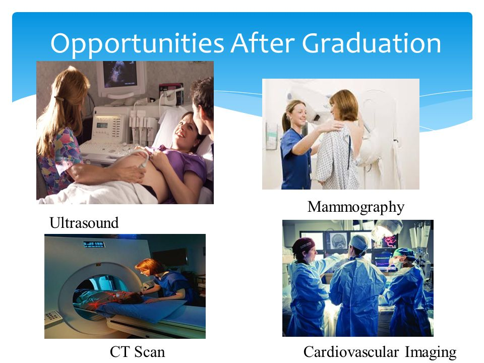 Opportunities After Graduation Ultrasound CT Scan Mammography Cardiovascular Imaging