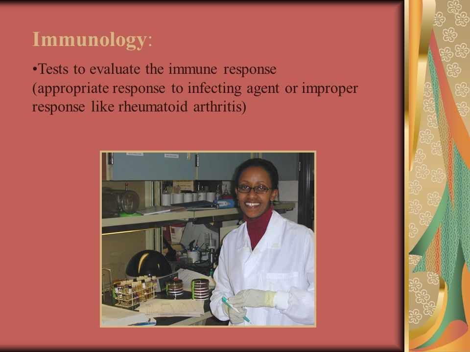 Immunology: Tests to evaluate the immune response (appropriate response to infecting agent or improper response like rheumatoid arthritis)
