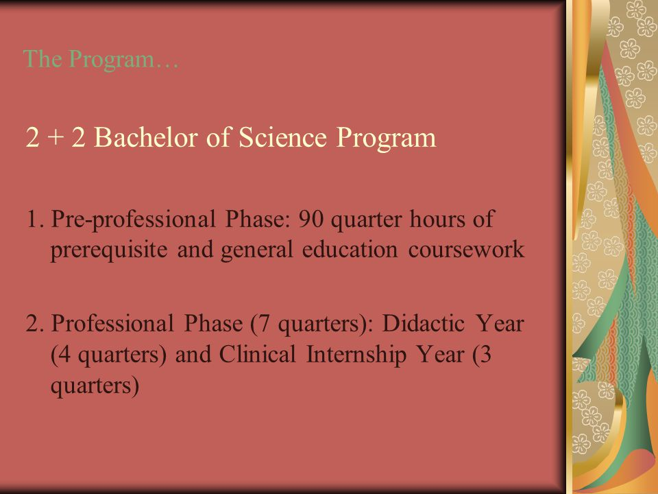 The Program… 2 + 2 Bachelor of Science Program 1.