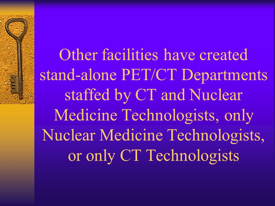 Some PET/CT Procedures are being performed in CT Departments by CT Technologists