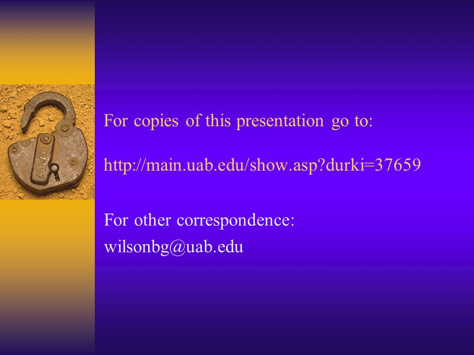 For copies of this presentation go to: http://main.uab.edu/show.asp?durki=37659 For other correspondence: wilsonbg@uab.edu