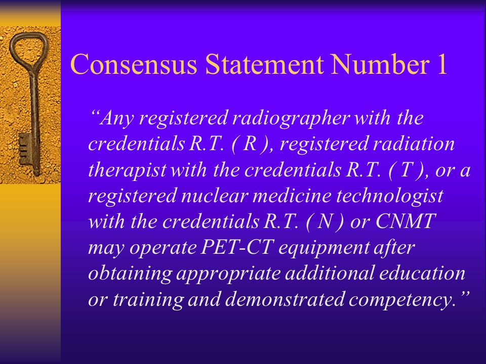 PET/CT Consensus Conference Statements  Statement No. 1 Personnel Qualified to Operate PET/CT Equipment Statement No. 2 Regulation of Personnel Who O