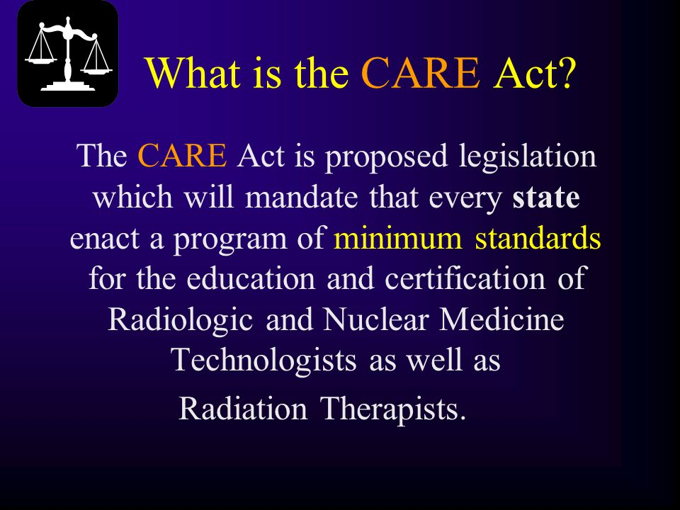 What is the CARE Act? The CARE Act is proposed legislation which will mandate that every state enact a program of minimum standards for the education
