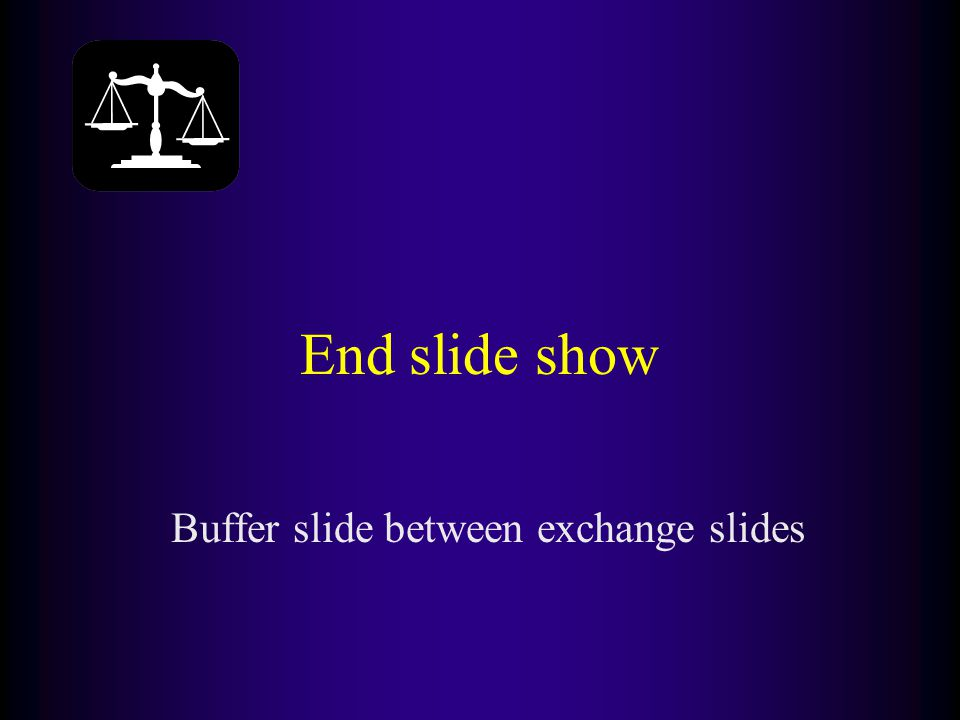 End slide show Buffer slide between exchange slides