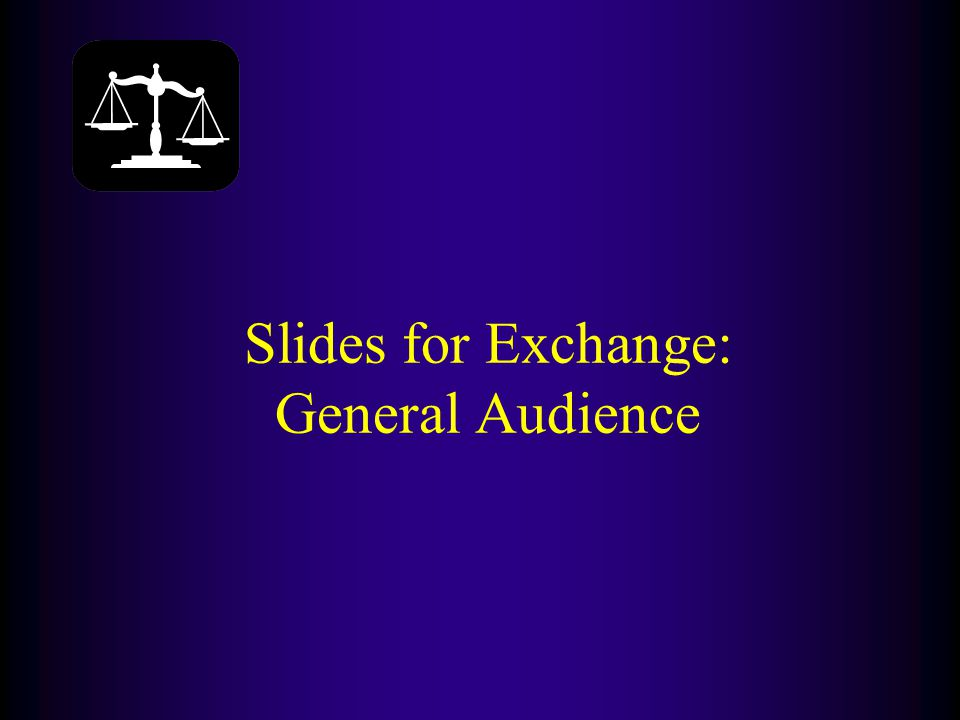Slides for Exchange: General Audience
