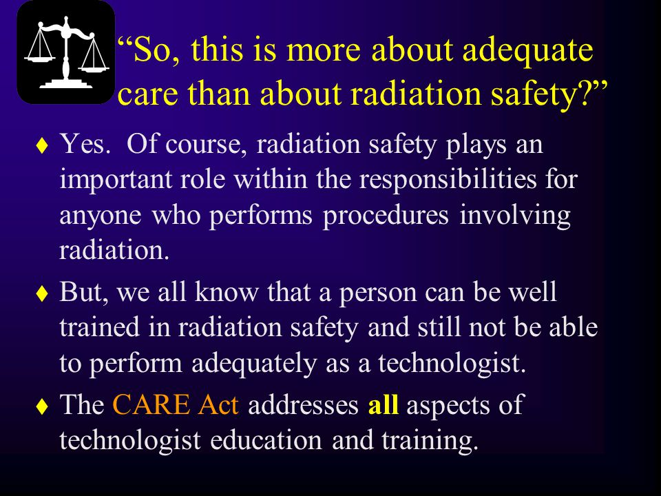 """So, this is more about adequate care than about radiation safety?"" t Yes. Of course, radiation safety plays an important role within the responsibili"