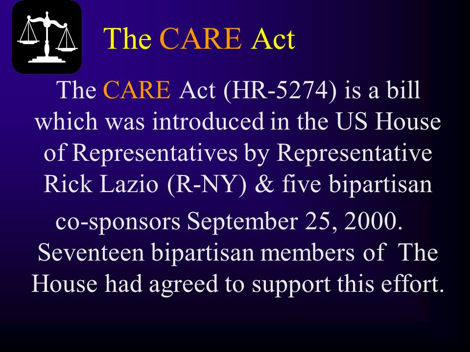 The CARE Act The CARE Act (HR-5274) is a bill which was introduced in the US House of Representatives by Representative Rick Lazio(R-NY) & five bipart