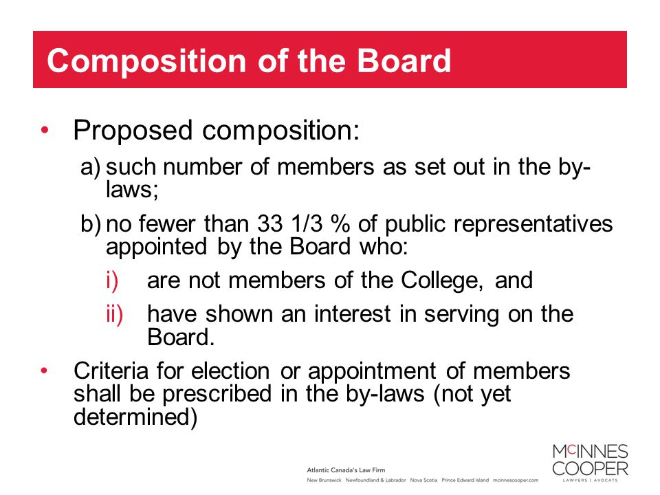 Proposed composition: a)such number of members as set out in the by- laws; b)no fewer than 33 1/3 % of public representatives appointed by the Board who: i)are not members of the College, and ii)have shown an interest in serving on the Board.