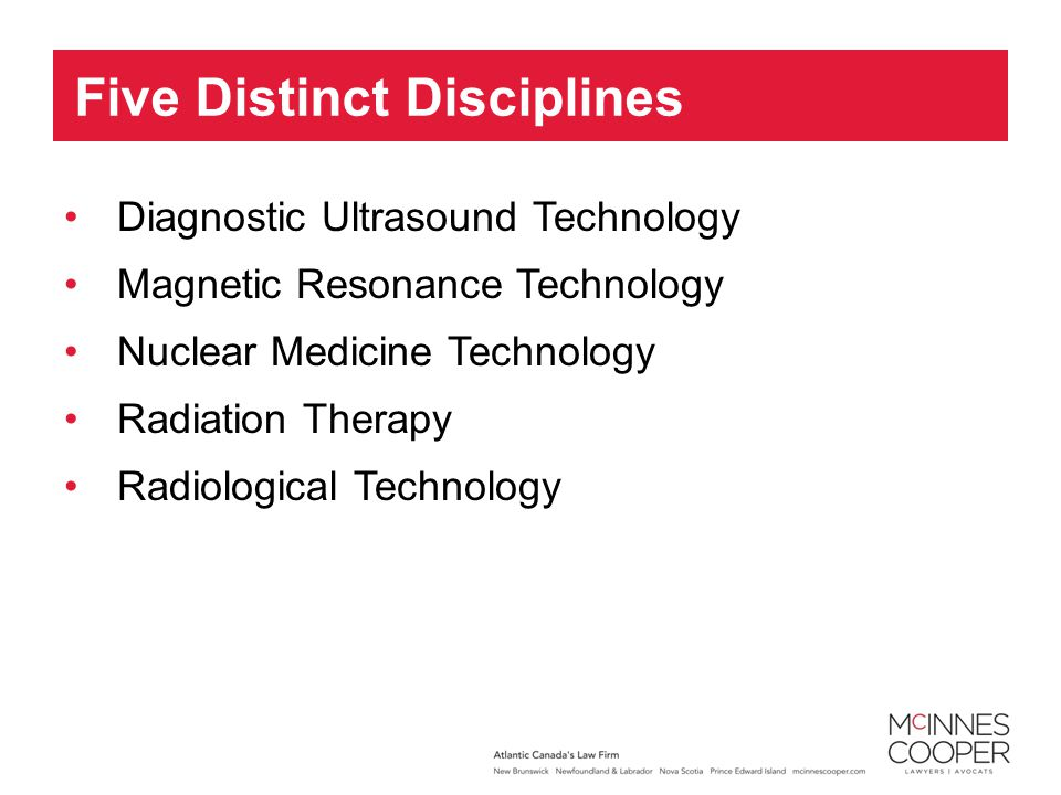 Diagnostic Ultrasound Technology Magnetic Resonance Technology Nuclear Medicine Technology Radiation Therapy Radiological Technology Five Distinct Disciplines