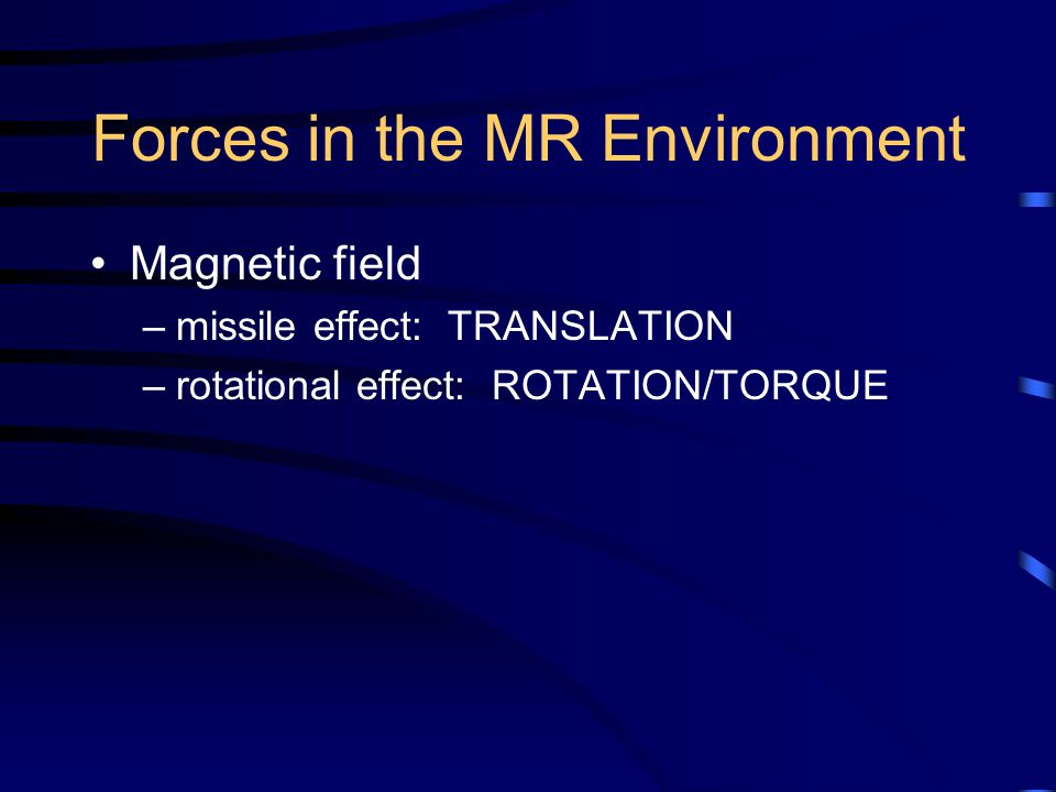 Forces in the MR Environment Magnetic field –missile effect: TRANSLATION –rotational effect: ROTATION/TORQUE
