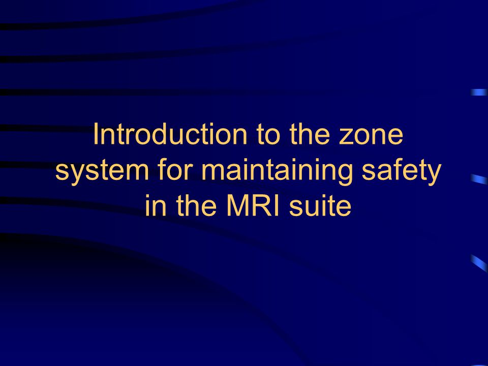 Introduction to the zone system for maintaining safety in the MRI suite