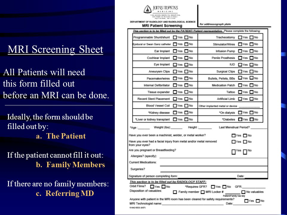MRI Screening Sheet All Patients will need this form filled out before an MRI can be done.