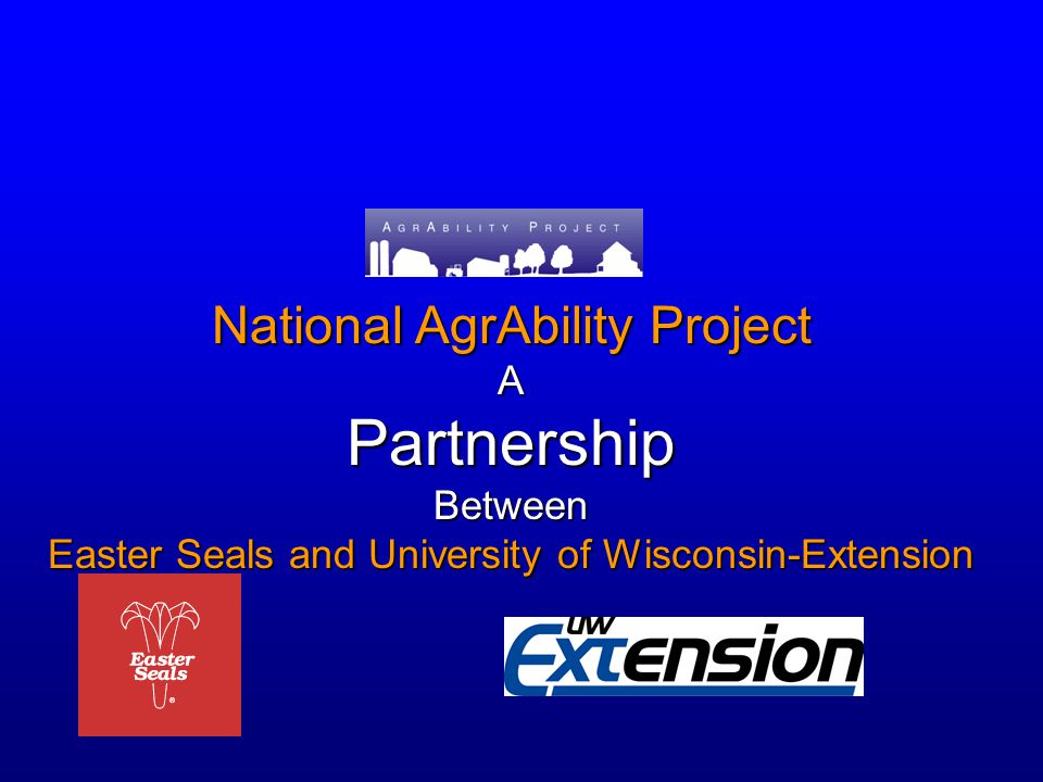 National AgrAbility Project APartnershipBetween Easter Seals and University of Wisconsin-Extension