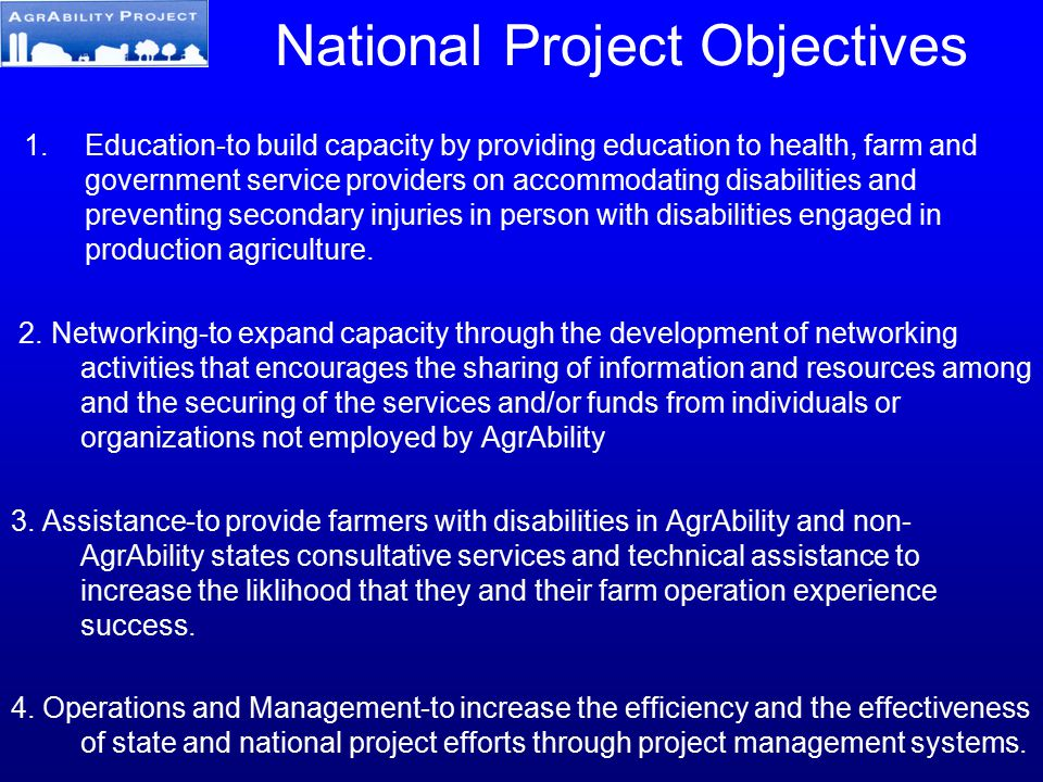 National Project Objectives 1.Education-to build capacity by providing education to health, farm and government service providers on accommodating dis