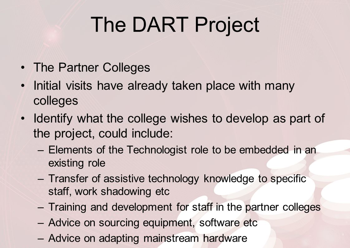 The DART Project The Partner Colleges Initial visits have already taken place with many colleges Identify what the college wishes to develop as part o