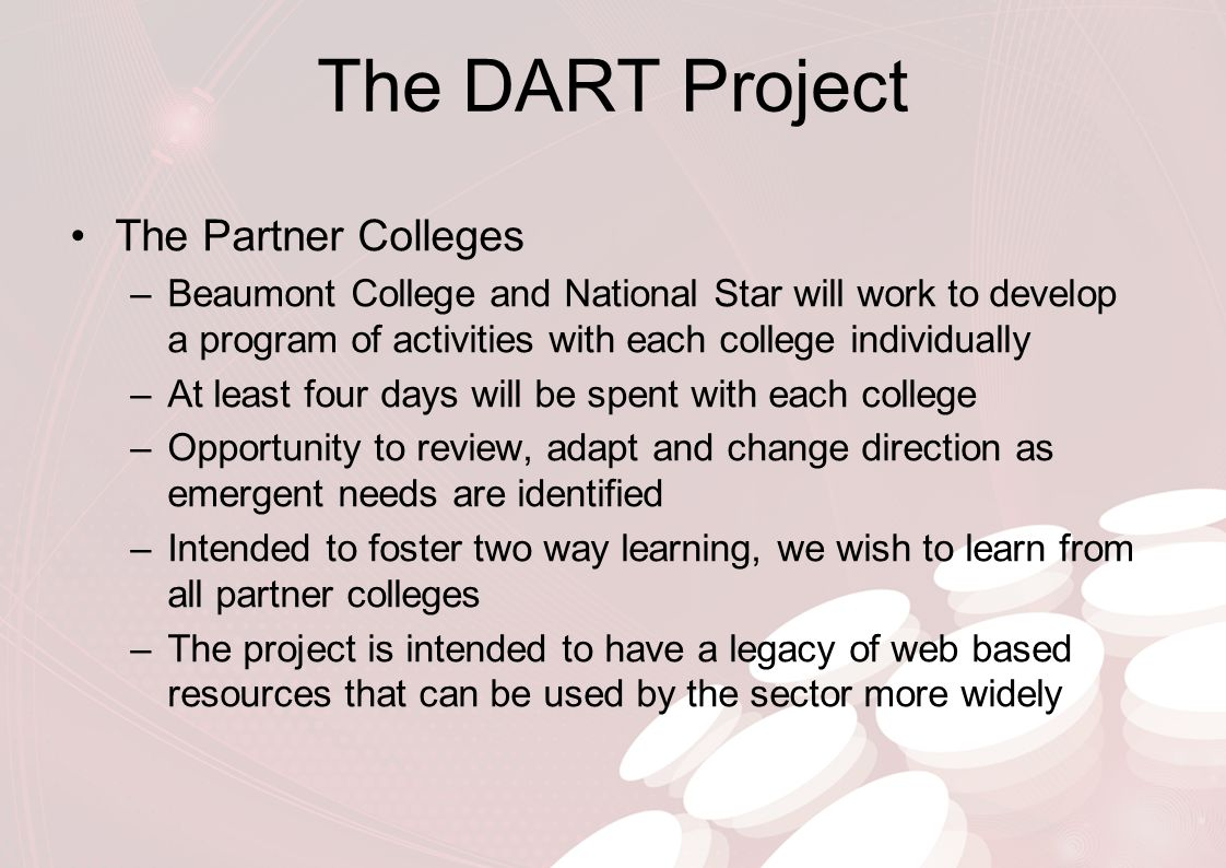 The DART Project The Partner Colleges –Beaumont College and National Star will work to develop a program of activities with each college individually