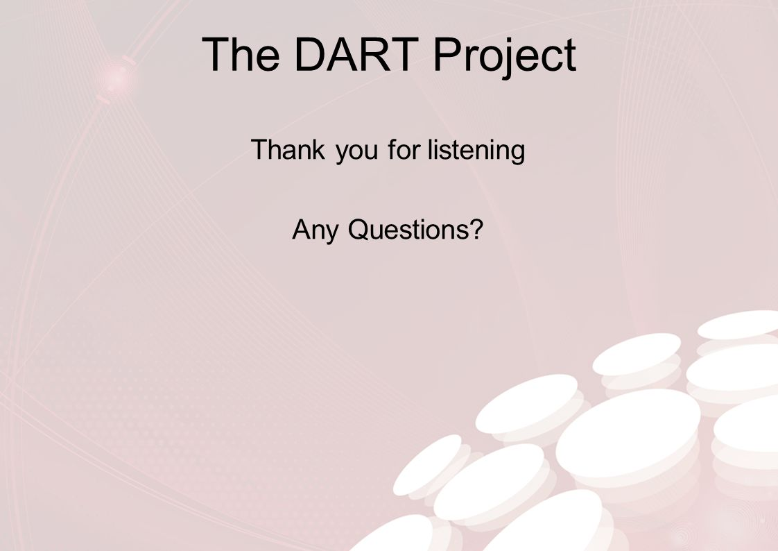 The DART Project Thank you for listening Any Questions?