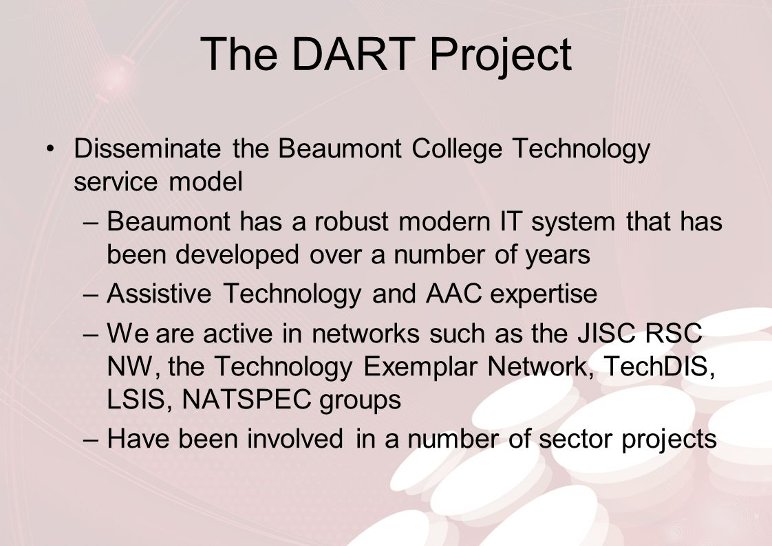 The DART Project Disseminate the Beaumont College Technology service model –Beaumont has a robust modern IT system that has been developed over a numb