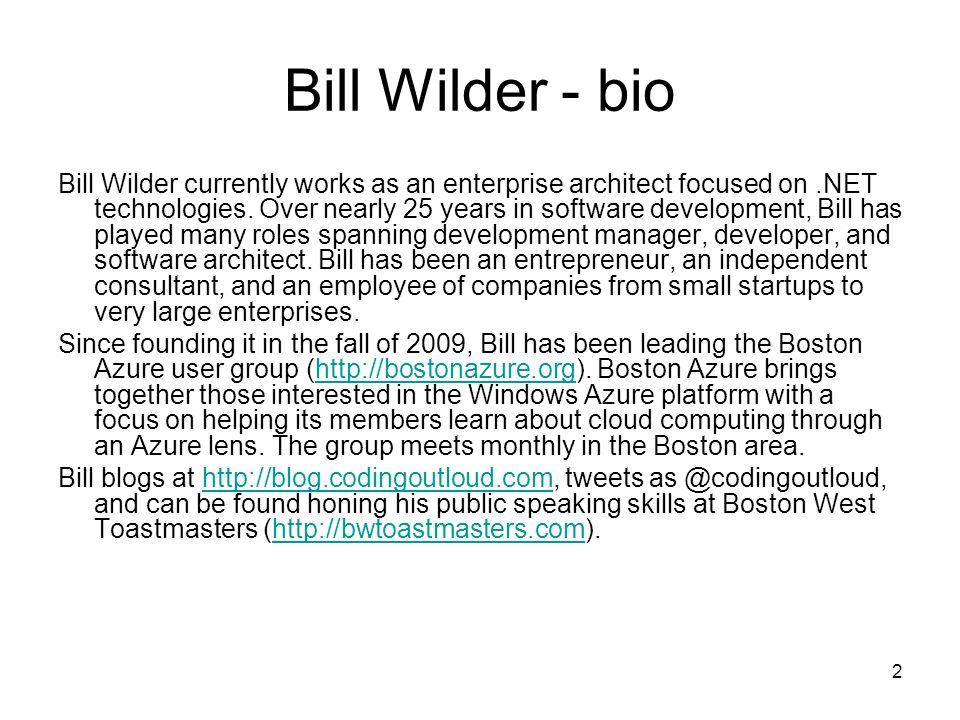 2 Bill Wilder - bio Bill Wilder currently works as an enterprise architect focused on.NET technologies.