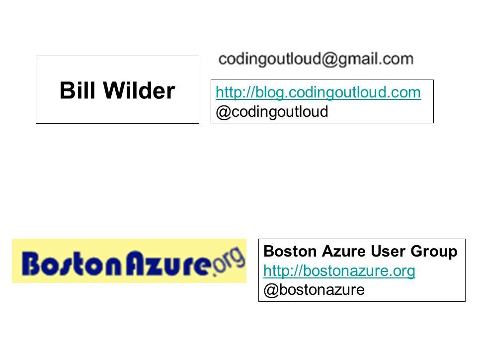 Bill Wilder Boston Azure User Group http://bostonazure.org @bostonazure http://blog.codingoutloud.com @codingoutloud