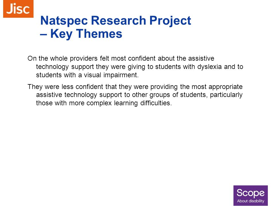 Natspec Research Project – Key Themes On the whole providers felt most confident about the assistive technology support they were giving to students w