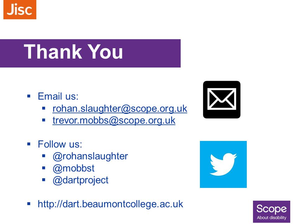 Thank You  Email us:  rohan.slaughter@scope.org.uk rohan.slaughter@scope.org.uk  trevor.mobbs@scope.org.uk trevor.mobbs@scope.org.uk  Follow us: 