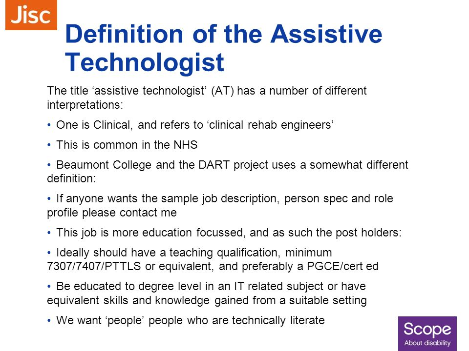 Definition of the Assistive Technologist The title 'assistive technologist' (AT) has a number of different interpretations: One is Clinical, and refer