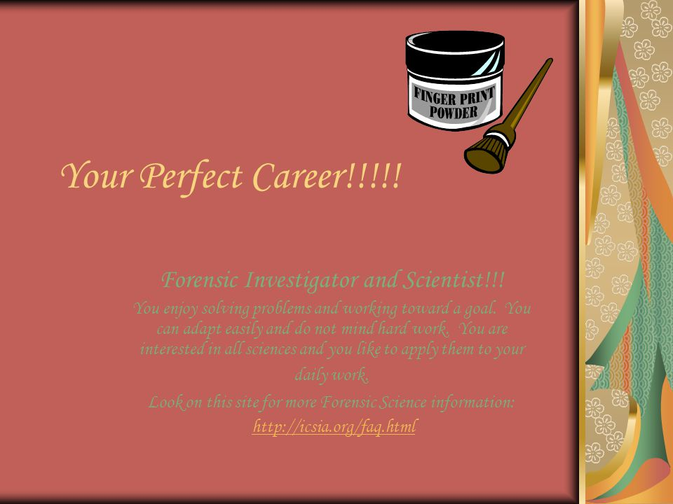 Your Perfect Career!!!!. Forensic Investigator and Scientist!!.