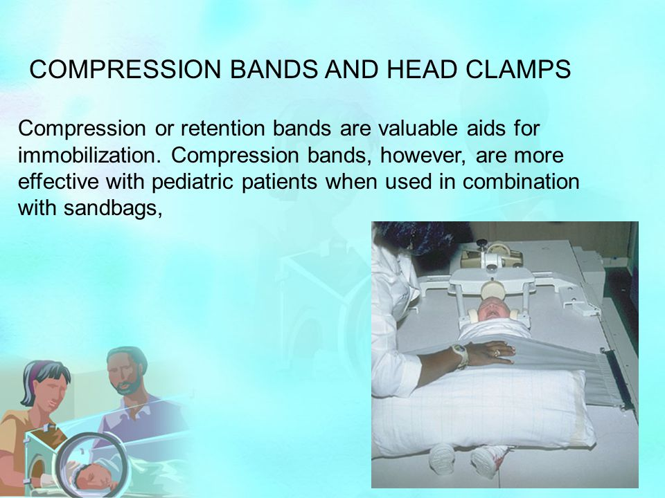 Compression or retention bands are valuable aids for immobilization. Compression bands, however, are more effective with pediatric patients when used