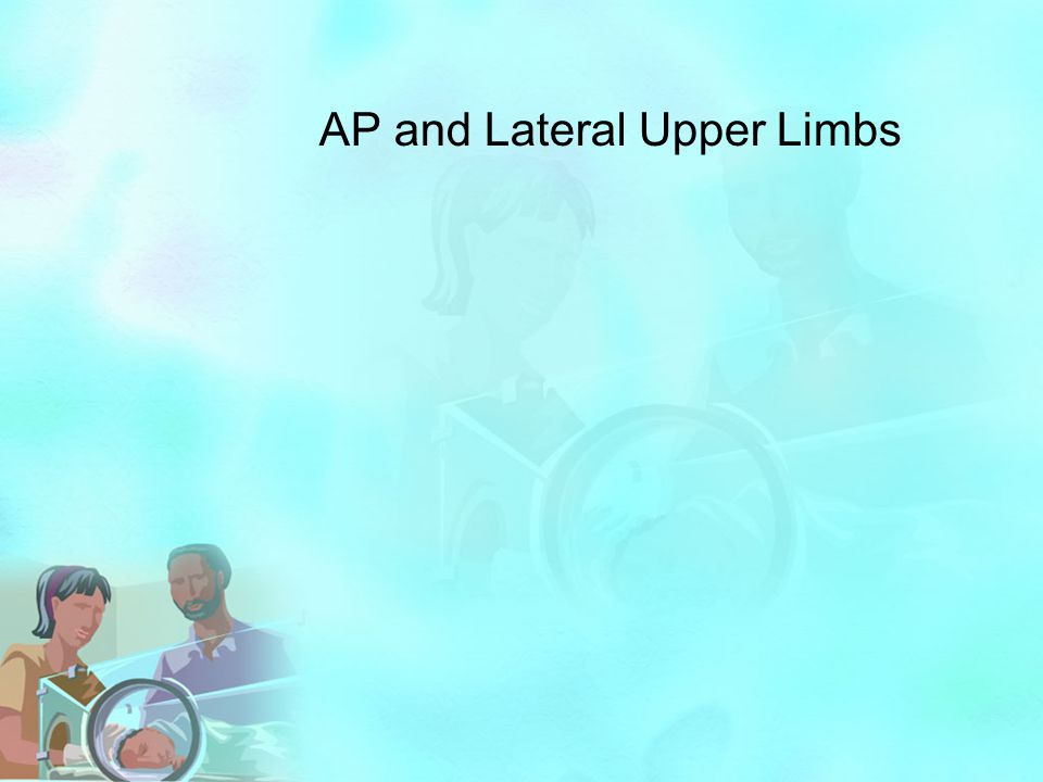 AP and Lateral Upper Limbs