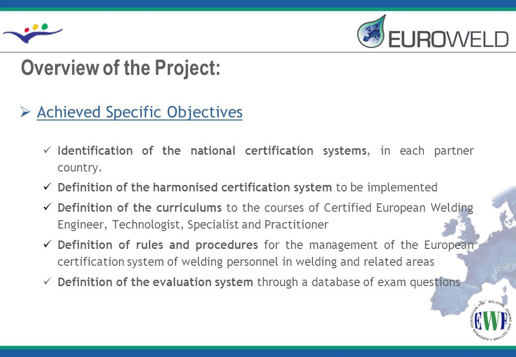  Achieved Specific Objectives Identification of the national certification systems, in each partner country. Definition of the harmonised certificati
